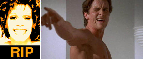 Patrick Bateman on Whitney Houston